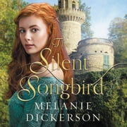 The Silent Songbird audiobook by Melanie Dickerson
