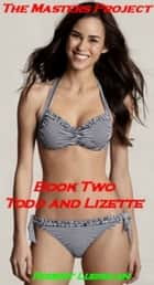 The Masters Project - Book Two (Todd and Lizette) ebook by Robert Lubrican