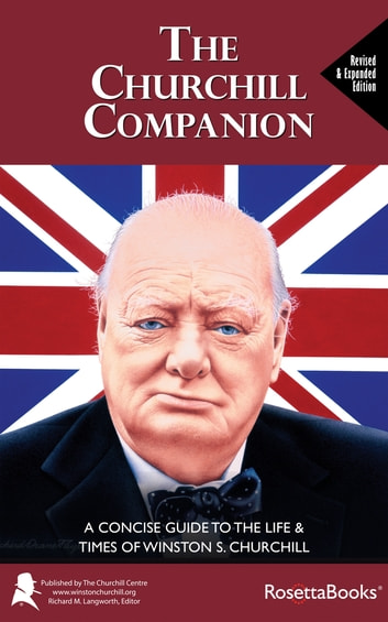 The Churchill Companion - A Concise Guide to the Life & Times of Winston S. Churchill ebook by The Churchill Centre