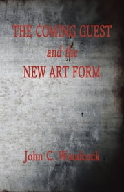 THE COMING GUEST and the NEW ART FORM ebook by John C. Woodcock
