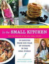 In the Small Kitchen - 100 Recipes from Our Year of Cooking in the Real World ebook by Cara Eisenpress,Phoebe Lapine