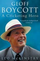 Geoff Boycott: A Cricketing Hero eBook by Leo McKinstry