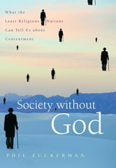 Society without God - What the Least Religious Nations Can Tell Us About Contentment ebook by Phil Zuckerman