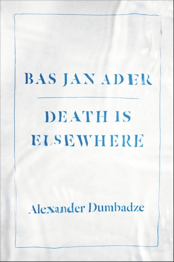 Bas Jan Ader - Death Is Elsewhere ebook by Alexander Dumbadze