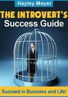 The Introvert's Success Guide ebook by Hayley Mayer