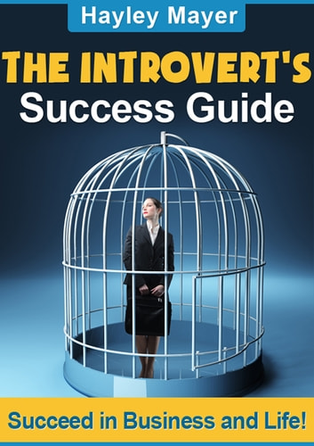 The Introvert's Success Guide - Succeed In Business And In Life! ebook by Hayley Mayer