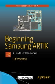 Beginning Samsung ARTIK - A Guide for Developers ebook by Cliff Wootton