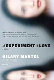 An Experiment in Love - A Novel ebook by Hilary Mantel