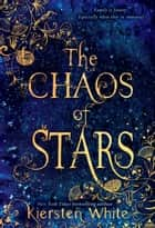 The Chaos of Stars ebook by Kiersten White