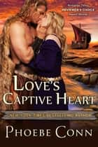 Love's Captive Heart - Author's Cut Edition ebook by Phoebe Conn