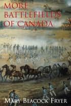 More Battlefields of Canada ebook by Mary Beacock Fryer