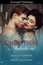 The Dukes' Christmas Abductions ebook by Doris O'Connor, Raven McAllan