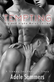 Tempting: A Steamy Sea Romance Story - Big Bad Alpha Males Series, #1 ebook by Adele Summers