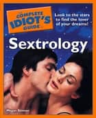 The Complete Idiot's Guide to Sextrology ebook by Megan Skinner
