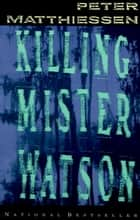 Killing Mister Watson ebook by Peter Matthiessen