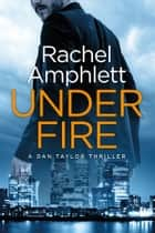 Under Fire (Dan Taylor spy thrillers, book 2) - A Dan Taylor thriller ebook by
