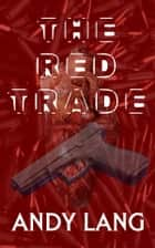 The Red Trade - Human Trafficking Book Two ebook by Andy Lang