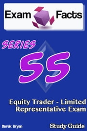 Exam Facts Series 55 Equity Trader: Limited Representative Exam Study Guide ebook by Derek Bryan