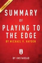 Summary of Playing to the Edge - by Michael V. Hayden | Includes Analysis ebook by Instaread Summaries