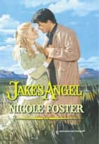 Jake's Angel (Mills & Boon Historical) ebook by Nicole Foster