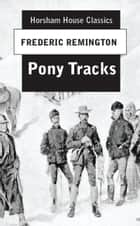 Pony Tracks ebook by Frederic Remington