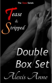 Tease and Stripped Double Box Set - a Tease serial box set ebook by Alexis Anne