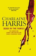 Dead in the Family - A True Blood Novel ebook by Charlaine Harris