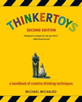 Thinkertoys - A Handbook of Creative-Thinking Techniques ebook by Michael Michalko