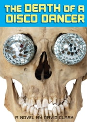 The Death of a Disco Dancer ebook by David Clark