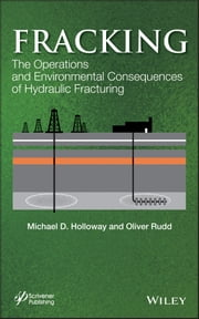 Fracking - The Operations and Environmental Consequences of Hydraulic Fracturing ebook by Michael D. Holloway,Oliver Rudd