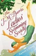 The J.M. Barrie Ladies' Swimming Society ebook by Barbara Jane Zitwer