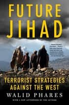 Future Jihad - Terrorist Strategies against America ebook by Walid Phares