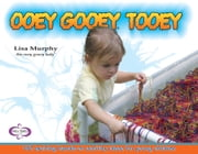 Ooey Gooey® Tooey - 140 Exciting Hands-On Activity Ideas for Young Children ebook by Lisa Murphy