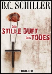 Der stille Duft des Todes - Thriller ebook by B.C. Schiller