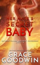 Her Mate's Secret Baby ebook by Grace Goodwin