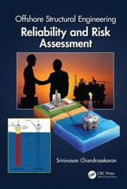 Offshore Structural Engineering: Reliability and Risk Assessment ebook by Chandrasekaran, Srinivasan
