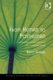 From Human to Posthuman - Christian Theology and Technology in a Postmodern World ebook by Professor Brent Waters,Professor Ted Peters,Professor Roger Trigg,Professor J Wentzel van Huyssteen