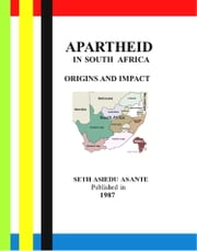 Apartheid In South Africa - Origins And Impact ebook by Seth Asiedu Asante