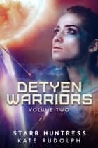 Detyen Warriors Volume Two ebook by Kate Rudolph, Starr Huntress