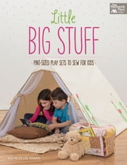Little Big Stuff - Pint-Sized Play Sets to Sew for Kids ebook by Michelle Lee Jensen