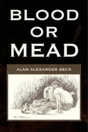 Blood or Mead ebook by Alan Beck