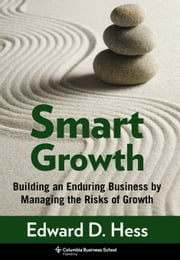Smart Growth - Building an Enduring Business by Managing the Risks of Growth ebook by Edward D. Hess