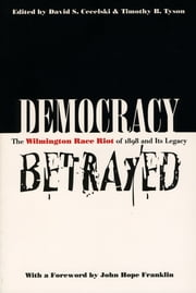 Democracy Betrayed - The Wilmington Race Riot of 1898 and Its Legacy ebook by David S. Cecelski,Timothy B. Tyson