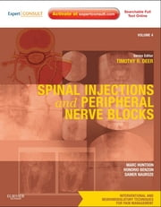 Spinal Injections & Peripheral Nerve Blocks - Volume 4: A Volume in the Interventional and Neuromodulatory Techniques for Pain Management Series; (Expert Consult Premium Edition -- Enhanced Online Features) ebook by Marc Huntoon,Honorio Benzon,Samer Nauroze,Timothy Deer