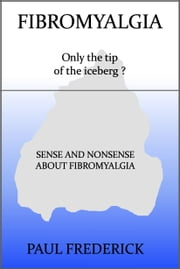 Fibromyalgia: Only the Tip of the Iceberg ? ebook by Paul Frederick