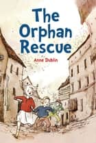 The Orphan Rescue ebook by Anne Dublin