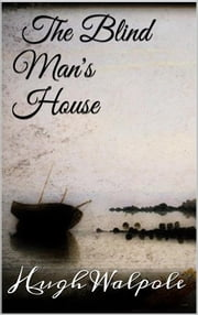 The Blind Man's House ebook by Hugh Walpole