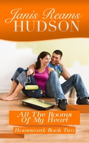 All the Rooms of My Heart - The Homeward Series - Book Two ebook by Janis Reams Hudson