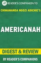 Americanah By Chimamanda Ngozi Adichie | Digest & Review ebook by Reader's Companions