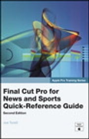 Apple Pro Training Series - Final Cut Pro for News and Sports Quick-Reference Guide ebook by Joe Torelli